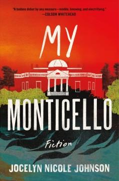 My Monticello : fiction by Johnson, Jocelyn Nicole