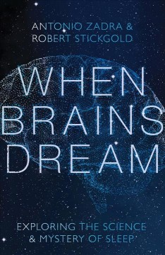 When brains dream : exploring the science and mystery of sleep by Zadra, Antonio