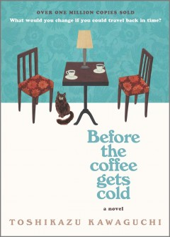 Before the coffee gets cold : a novel by Kawaguchi, Toshikazu