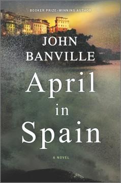 April in Spain : a novel  by Banville, John