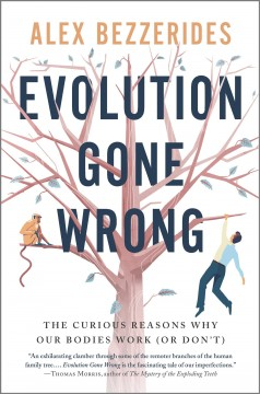Evolution gone wrong : the curious reasons why our bodies work (or don't) by Bezzerides, Alex