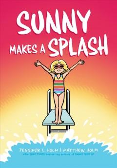 Sunny makes a splash by Holm, Jennifer L.
