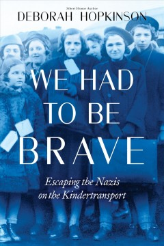 We had to be brave : escaping the Nazis on the Kindertransport by Hopkinson, Deborah