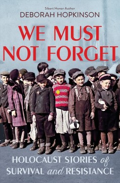 We must not forget : Holocaust stories of survival and resistance by Hopkinson, Deborah