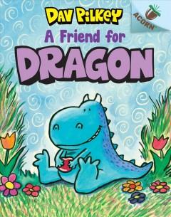 A friend for Dragon by Pilkey, Dav