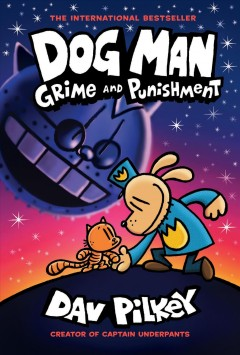 Dog Man : grime and punishment by Pilkey, Dav