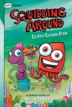 Squidding around.  Class clown fish  2, by Sherry, Kevin