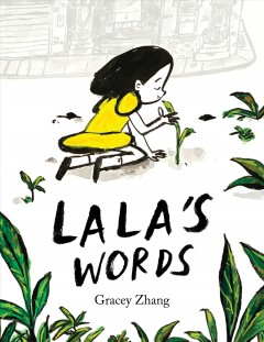 Lala's words : A story of planting kindness by Zhang, Gracey.
