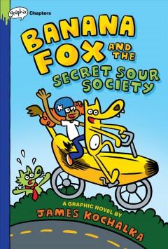 Banana Fox and the Secret Sour Society.   1 by Kochalka, James.