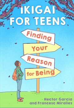 Ikigai for teens : finding your reason for being by García, Héctor