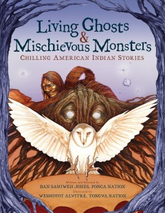 Living ghosts and mischievous monsters : chilling American Indian stories by Jones, Dan C.