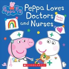Peppa loves doctors and nurses by Holowaty, Lauren