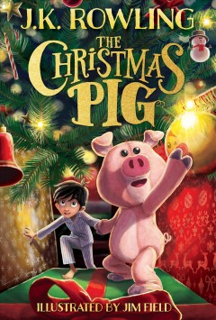 The Christmas pig by Rowling, J. K.