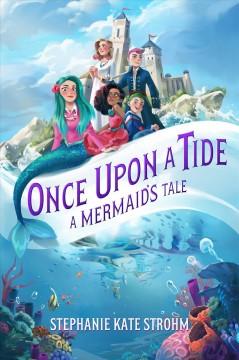 Once upon a tide : a mermaid's tale by Strohm, Stephanie Kate