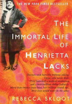 The immortal life of Henrietta Lacks by Skloot, Rebecca