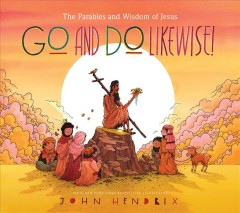 Go and do likewise! : the wisdom of Jesus by Hendrix, John