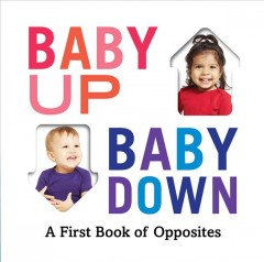 Baby up, baby down : a first book of opposites by