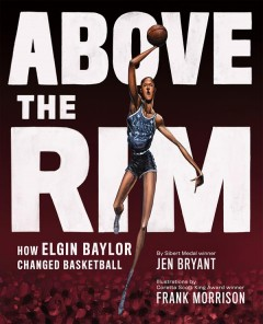 Above the rim : how Elgin Baylor changed basketball by Bryant, Jennifer