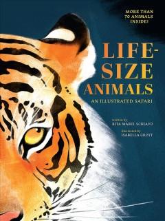 Life-size animals : an illustrated safari by Schiavo, Riva M.
