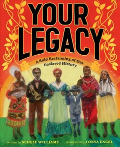 Your legacy : a bold reclaiming of our enslaved history by Williams, Schele.