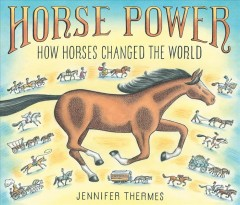 Horse power : how horses changed the world by Thermes, Jennifer