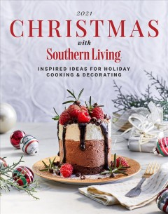 Christmas with Southern Living 2021 : inspired ideas for holiday cooking & decorating by
