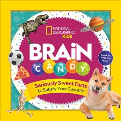 Brain candy : seriously sweet facts to satisfy your curiosity by Beer, Julie  (Children's author)