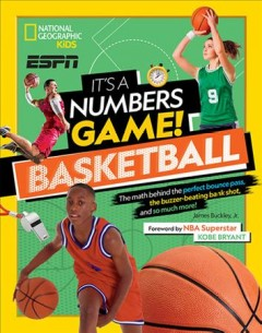 It's a numbers game : basketball : the math behind the perfect bounce pass, the buzzer-beating bank shot, and so much more! by Buckley, James,  Jr.