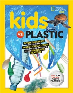 Kids vs. plastic : ditch the straw and find the pollution solution to bottles, bags, and other single-use plastics. by Beer, Julie