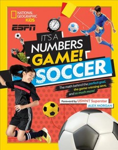 It's a numbers game : soccer : the math behind the perfect goal, the game-winning save, and so much more! by Buckley, James,  Jr.