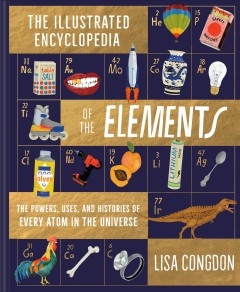 Illustrated encyclopedia of the elements by Congdon, Lisa