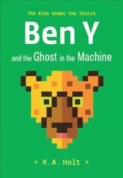 Ben Y and the ghost in the machine by Holt, K. A.