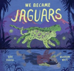 We became jaguars by Eggers, Dave