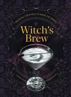 Witch's brew : magickal cocktails to raise the spirits by Engel, Shawn