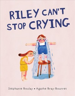 Riley can't stop crying by Boulay, Stéphanie