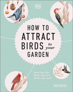 How to attract birds to your garden by Rouse, Dan