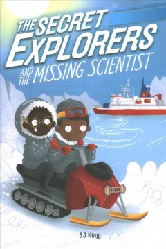 The Secret Explorers and the Missing Scientist by King, SJ
