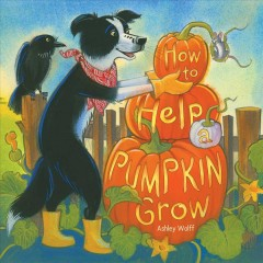 How to help a pumpkin grow by Wolff, Ashley.