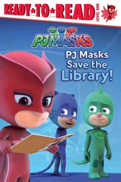 PJ Masks save the library! by Pendergrass, Daphne