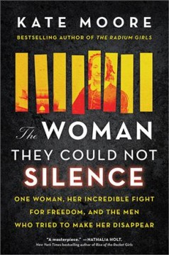 The woman they could not silence : one woman, her incredible fight for freedom, and the men who tried to make her disappear by Moore, Kate  (Writer and editor)