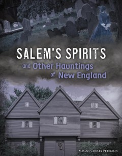 Salem's spirits and other hauntings of New England by Peterson, Megan Cooley