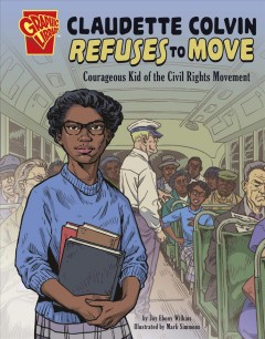 Claudette Colvin Refuses to Move : Courageous Kid of the Civil Rights Movement by Wilkins, Ebony