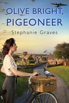 Olive Bright, Pigeoneer by Graves, Stephanie.