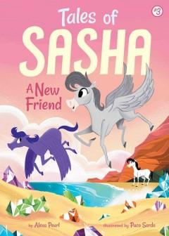 Tales of Sasha 3: A New Friend by Pearl, Alexa