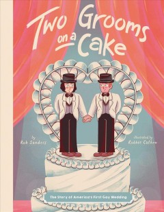 Two grooms on a cake : the story of America's first gay wedding by Sanders, Rob