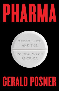 Pharma : greed, lies, and the poisoning of America by Posner, Gerald L.