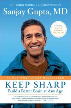Keep sharp : build a better brain at any age by Gupta, Sanjay