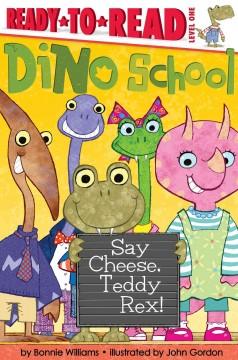 Say cheese, Teddy Rex! by Williams, Bonnie