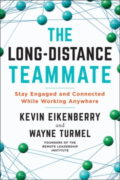 The long-distance teammate : stay engaged and connected while working anywhere by Eikenberry, Kevin