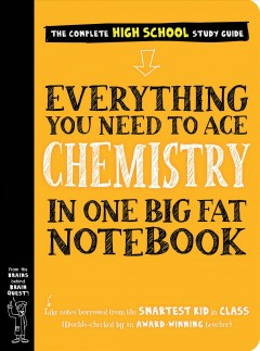 Everything you need to ace chemistry in one big fat notebook : the complete high school study guide by Swanson, Jennifer